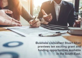 Business consultant Stuart Allan previews ten exciting grant and funding opportunities available in the South-East.